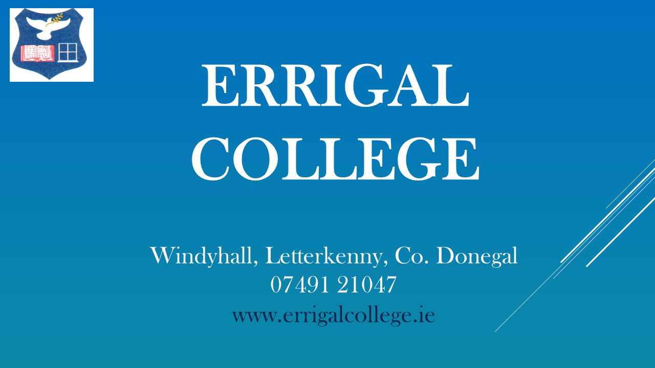 ERRIGAL COLLEGE Windyhall, Letterkenny, Co. Donegal 07491 21047 www.errigalcollege.ie