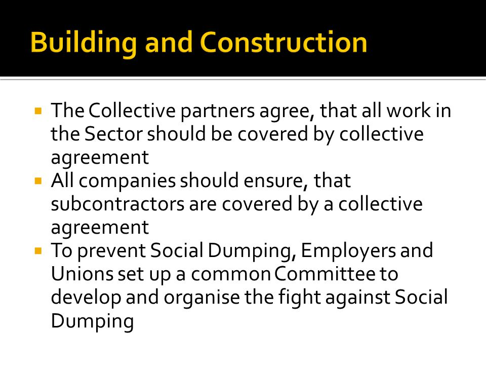  The Collective partners agree, that all work in the Sector should be covered by collective agreement  All companies should ensure, that subcontract