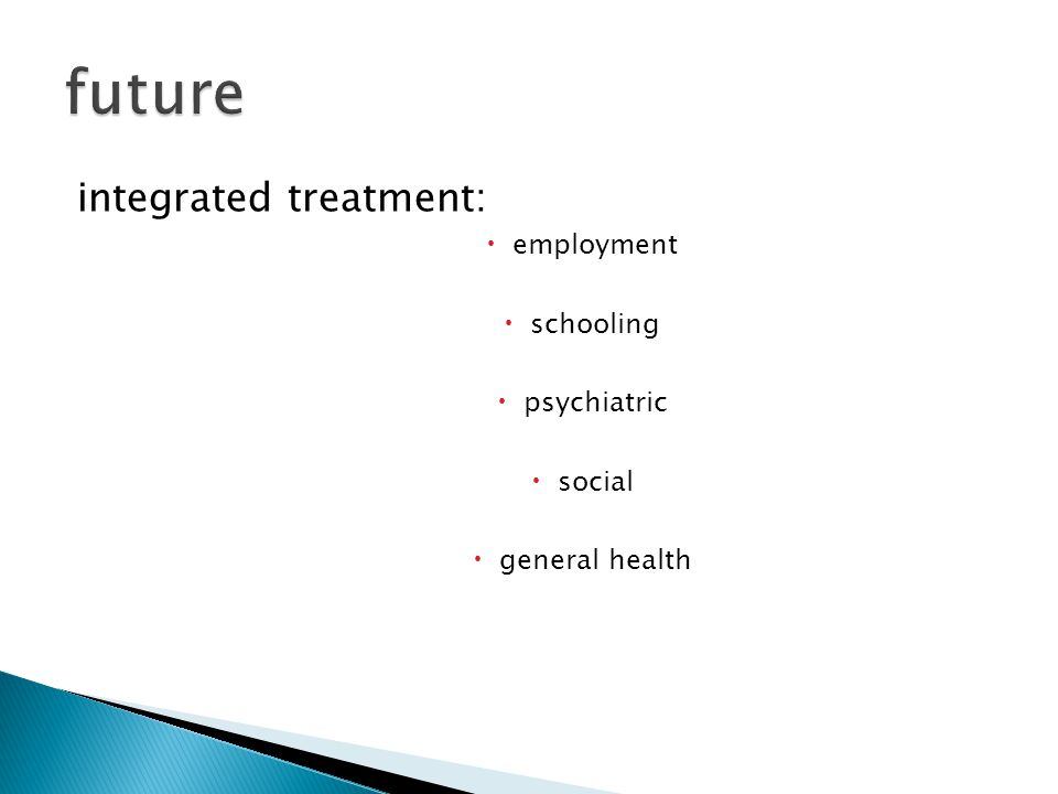integrated treatment:  employment  schooling  psychiatric  social  general health