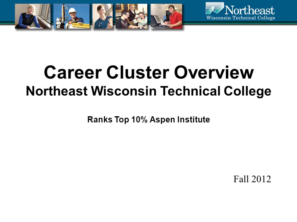 Career Cluster Overview Northeast Wisconsin Technical College Ranks Top 10% Aspen Institute Fall 2012