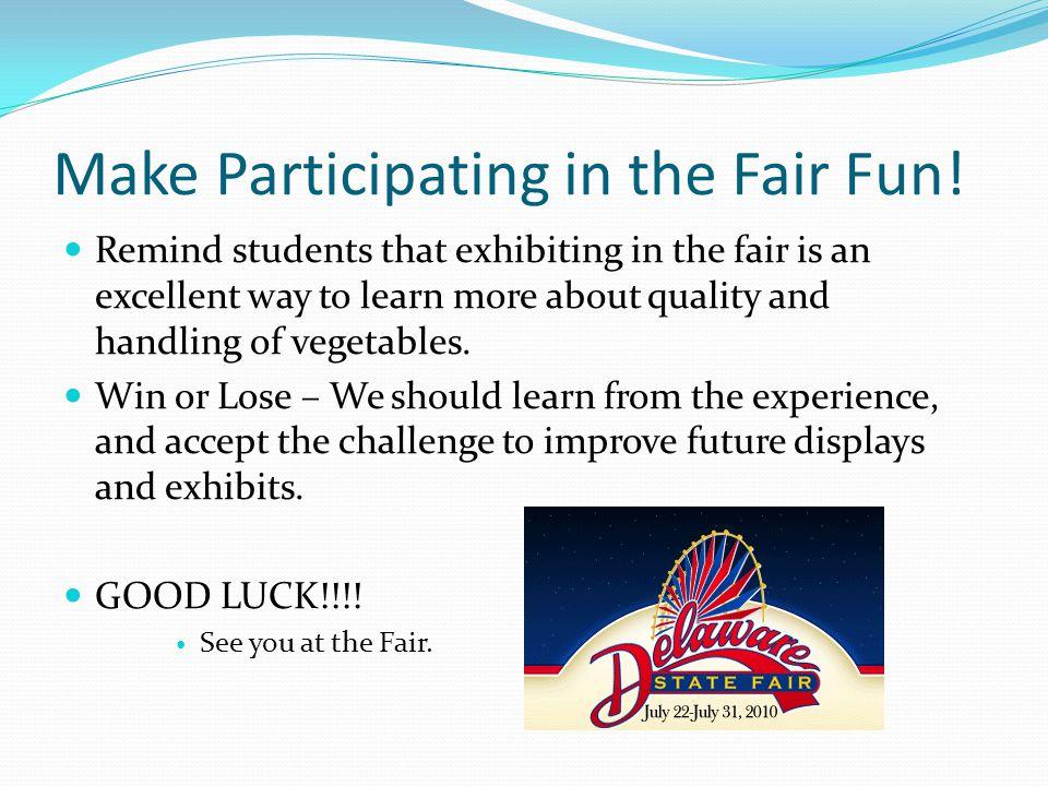 Make Participating in the Fair Fun.