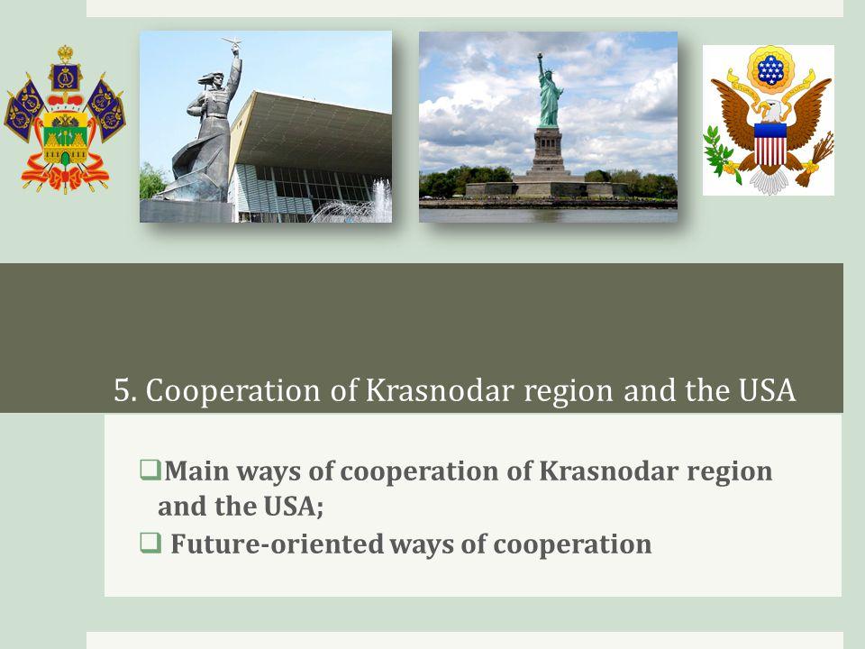 5. Cooperation of Krasnodar region and the USA  Main ways of cooperation of Krasnodar region and the USA;  Future-oriented ways of cooperation