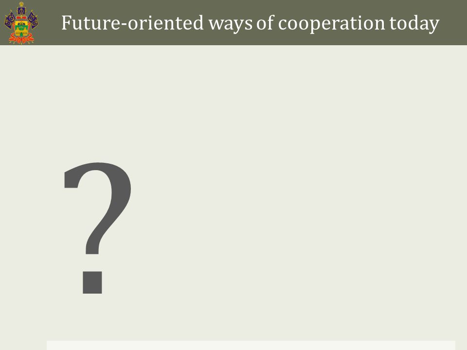Future-oriented ways of cooperation today