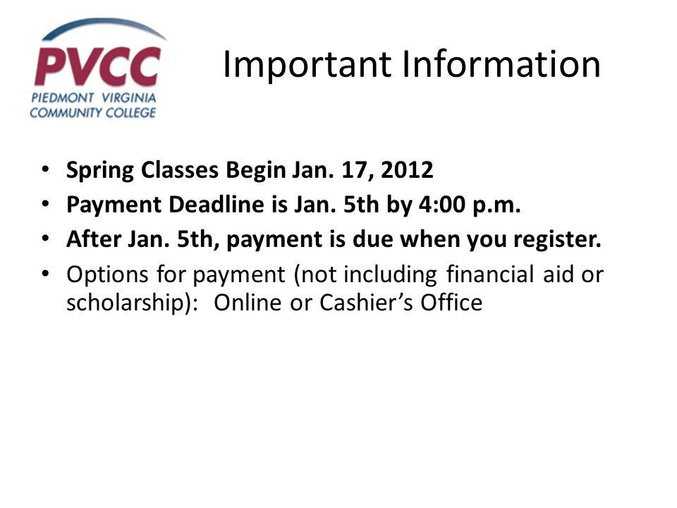 Important Information Spring Classes Begin Jan. 17, 2012 Payment Deadline is Jan.
