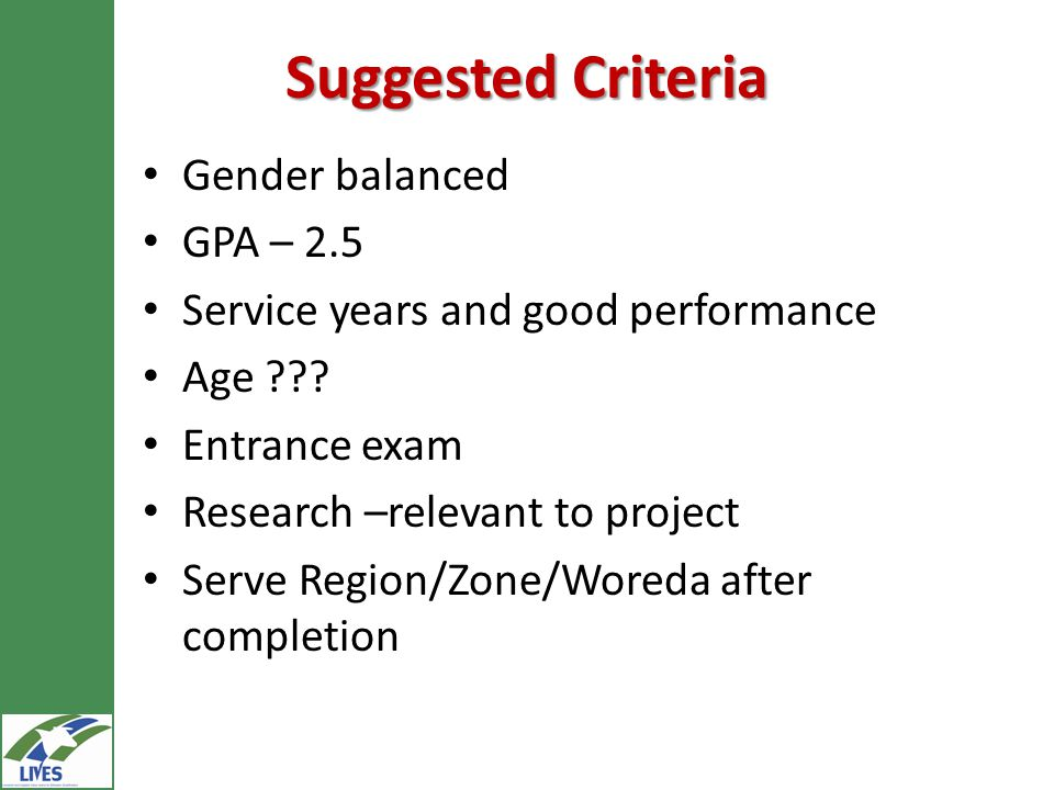 Suggested Criteria Gender balanced GPA – 2.5 Service years and good performance Age .