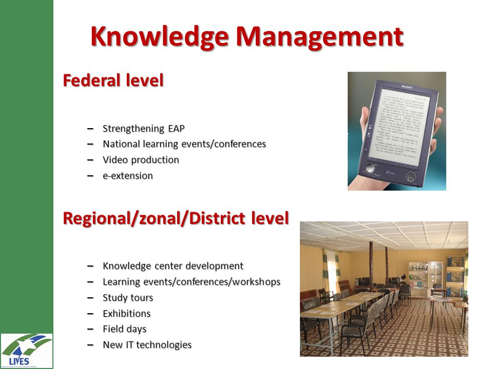 Federal level – Strengthening EAP – National learning events/conferences – Video production – e-extension Regional/zonal/District level – Knowledge center development – Learning events/conferences/workshops – Study tours – Exhibitions – Field days – New IT technologies