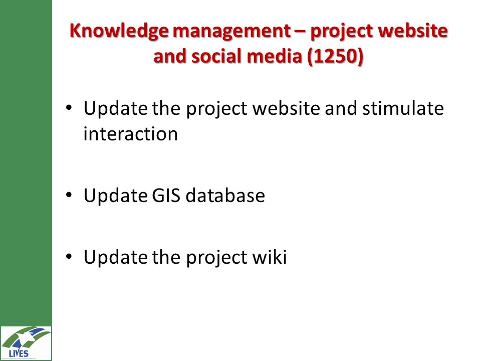 Knowledge management – project website and social media (1250) Update the project website and stimulate interaction Update GIS database Update the project wiki