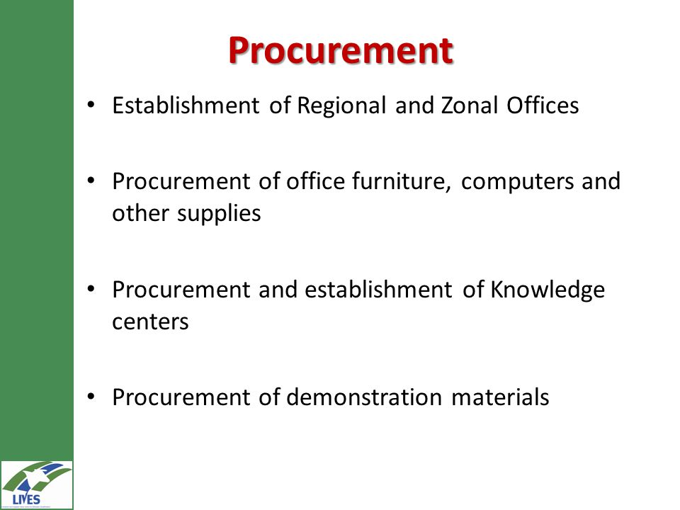 Procurement Establishment of Regional and Zonal Offices Procurement of office furniture, computers and other supplies Procurement and establishment of Knowledge centers Procurement of demonstration materials