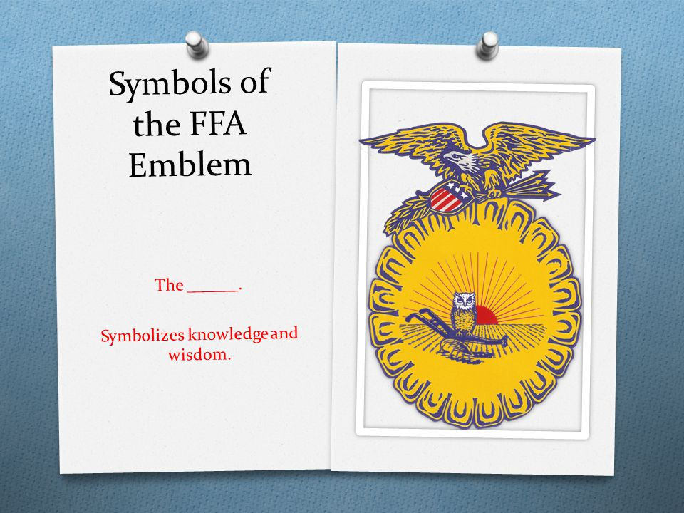 Symbols of the FFA Emblem The ______. Symbolizes knowledge and wisdom.