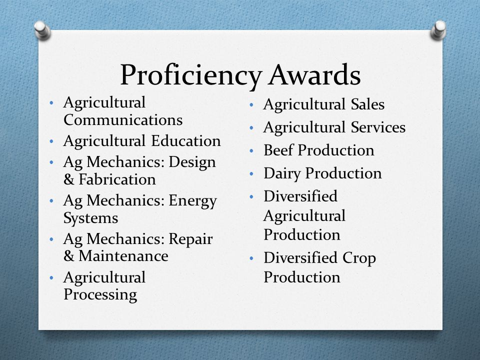 Proficiency Awards Agricultural Communications Agricultural Education Ag Mechanics: Design & Fabrication Ag Mechanics: Energy Systems Ag Mechanics: Re