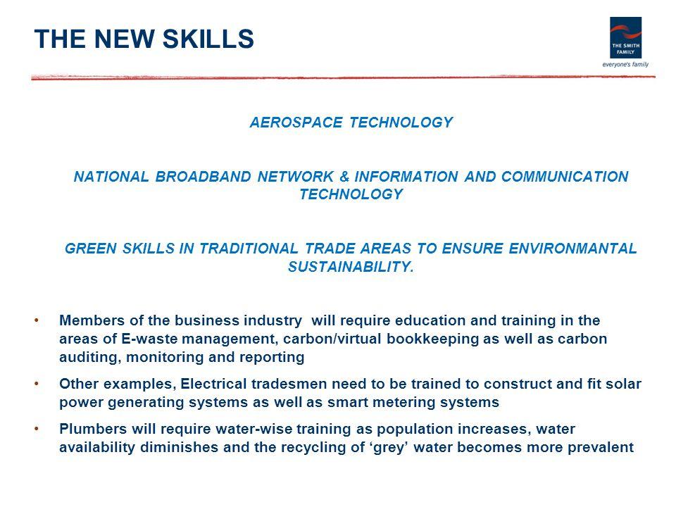 THE NEW SKILLS AEROSPACE TECHNOLOGY NATIONAL BROADBAND NETWORK & INFORMATION AND COMMUNICATION TECHNOLOGY GREEN SKILLS IN TRADITIONAL TRADE AREAS TO ENSURE ENVIRONMANTAL SUSTAINABILITY.