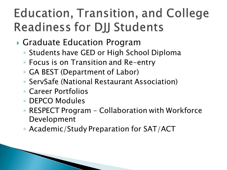  Graduate Education Program ◦ Students have GED or High School Diploma ◦ Focus is on Transition and Re-entry ◦ GA BEST (Department of Labor) ◦ ServSa