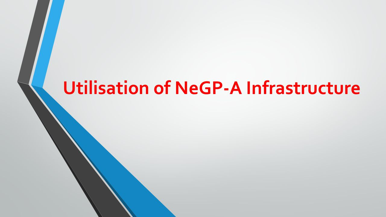 Utilisation of NeGP-A Infrastructure