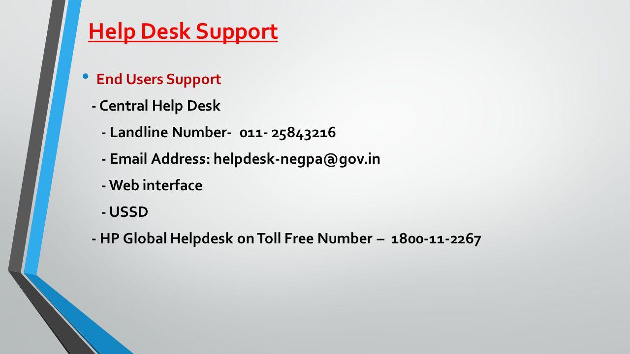 Help Desk Support End Users Support - Central Help Desk - Landline Number- 011- 25843216 - Email Address: helpdesk-negpa@gov.in - Web interface - USSD - HP Global Helpdesk on Toll Free Number – 1800-11-2267