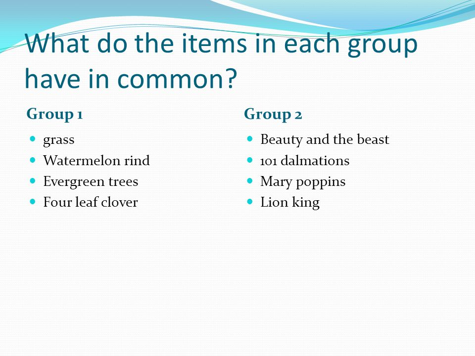What do the items in each group have in common.