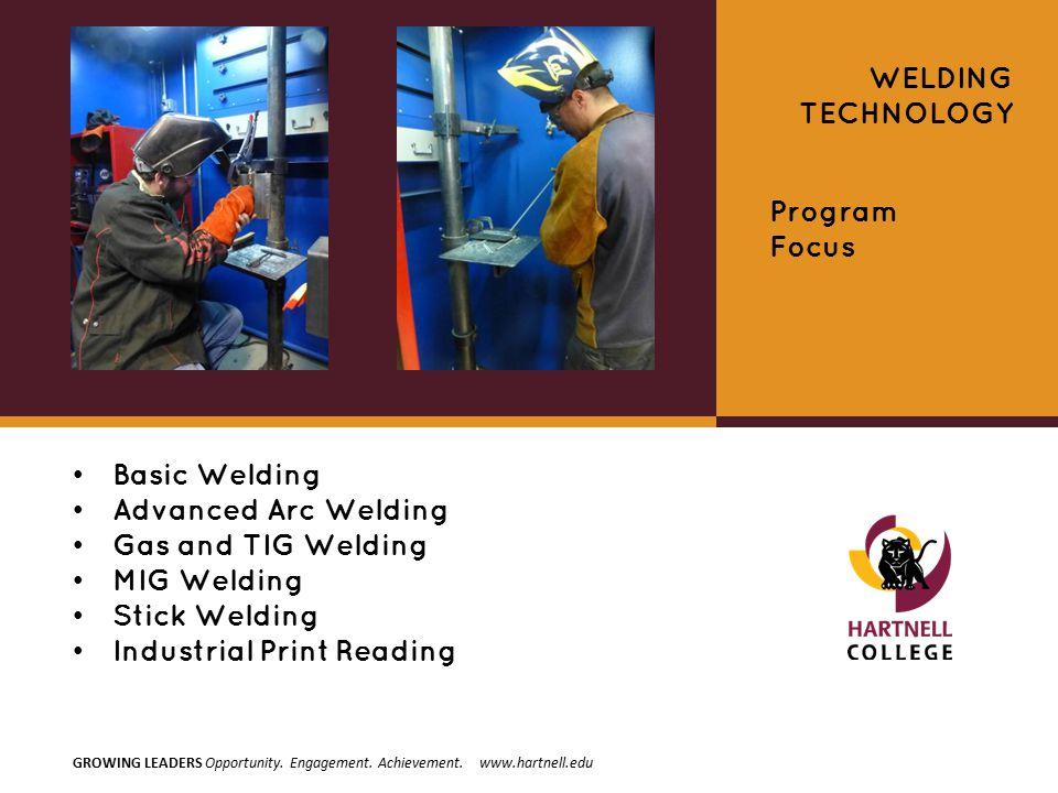 Basic Welding Advanced Arc Welding Gas and TIG Welding MIG Welding Stick Welding Industrial Print Reading WELDING TECHNOLOGY Program Focus