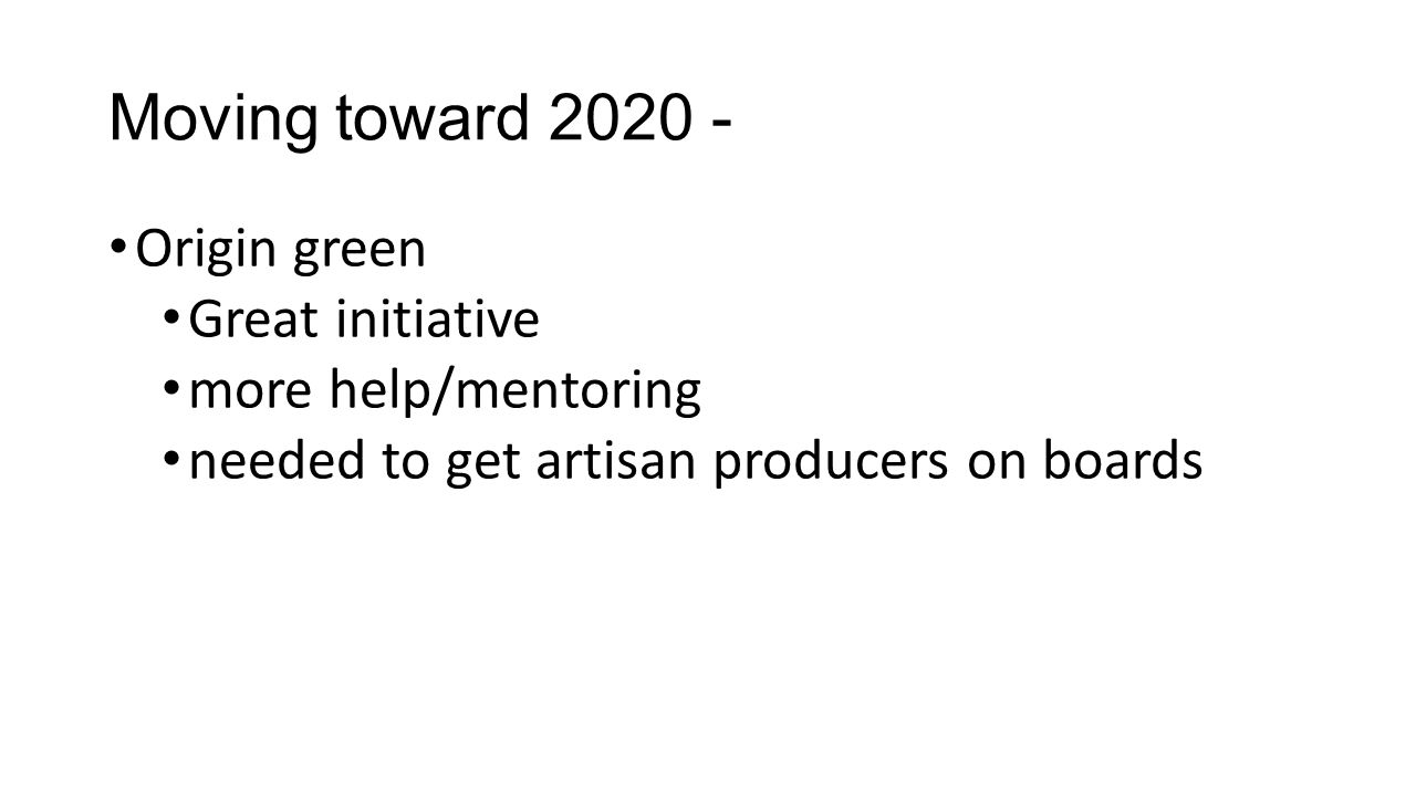 Moving toward 2020 - Origin green Great initiative more help/mentoring needed to get artisan producers on boards