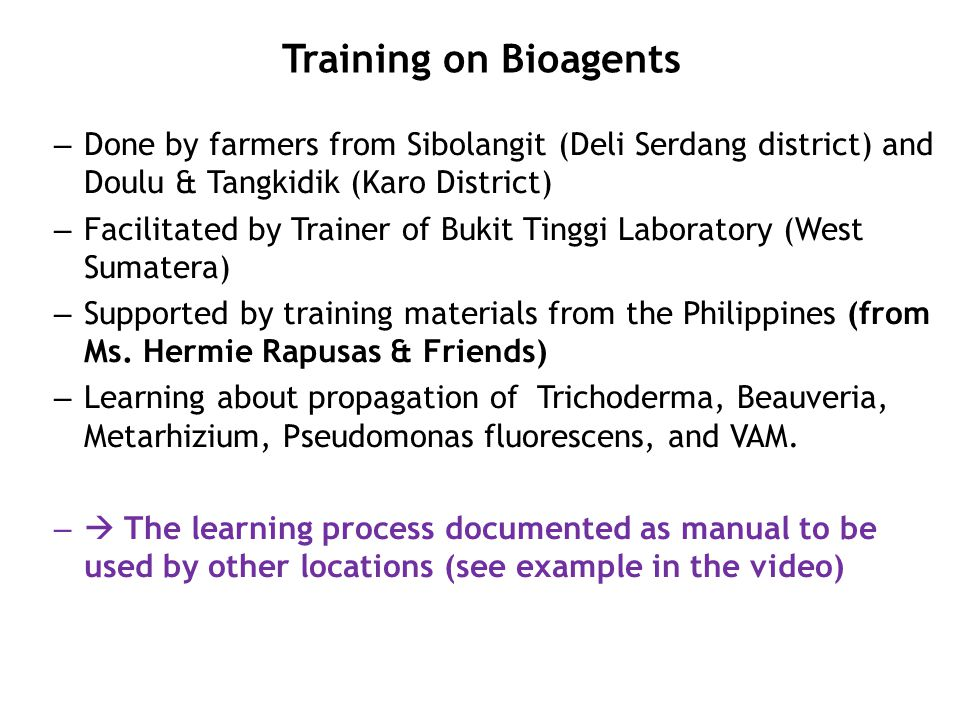 Training on Bioagents – Done by farmers from Sibolangit (Deli Serdang district) and Doulu & Tangkidik (Karo District) – Facilitated by Trainer of Bukit Tinggi Laboratory (West Sumatera) – Supported by training materials from the Philippines (from Ms.