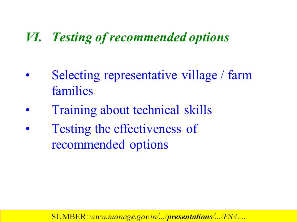 VI.Testing of recommended options Selecting representative village / farm families Training about technical skills Testing the effectiveness of recomm