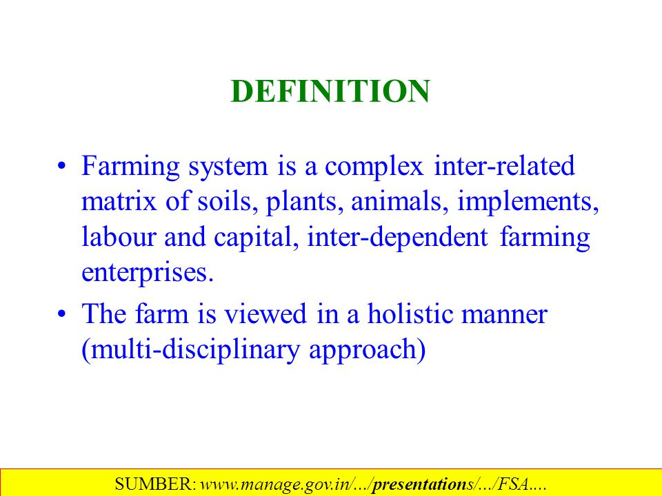 DEFINITION Farming system is a complex inter-related matrix of soils, plants, animals, implements, labour and capital, inter-dependent farming enterpr