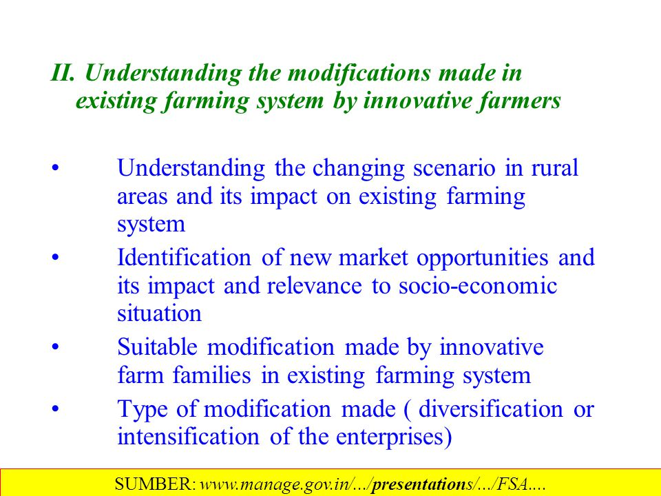 II. Understanding the modifications made in existing farming system by innovative farmers Understanding the changing scenario in rural areas and its i