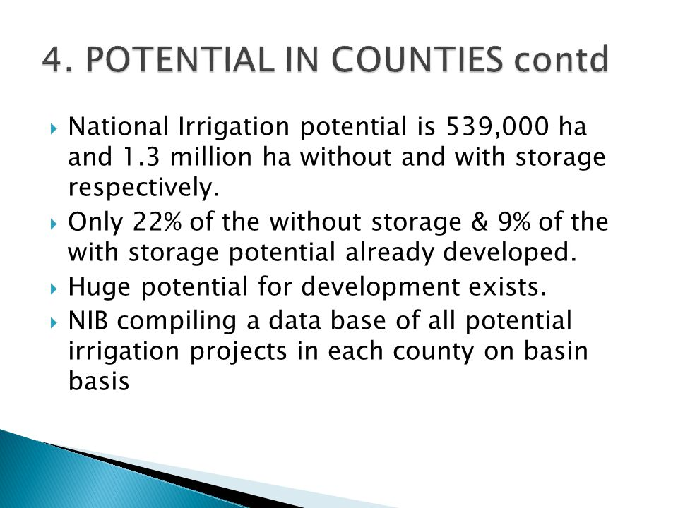  National Irrigation potential is 539,000 ha and 1.3 million ha without and with storage respectively.  Only 22% of the without storage & 9% of the