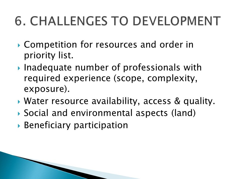  Competition for resources and order in priority list.  Inadequate number of professionals with required experience (scope, complexity, exposure). 