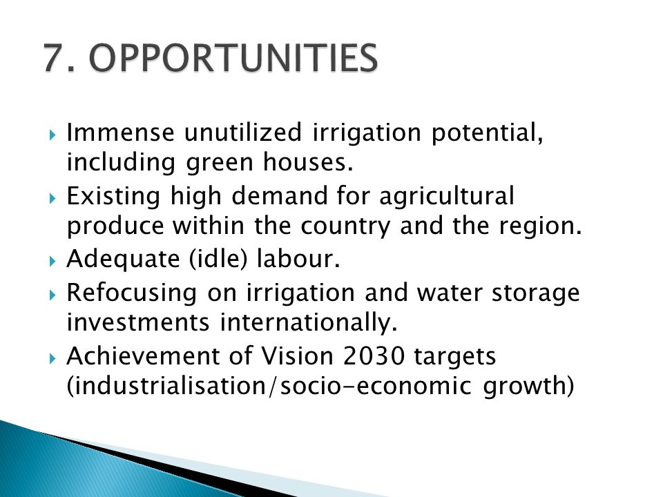  Immense unutilized irrigation potential, including green houses.  Existing high demand for agricultural produce within the country and the region.