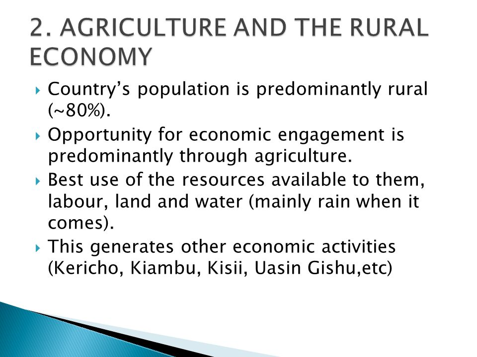  Country's population is predominantly rural (~80%).  Opportunity for economic engagement is predominantly through agriculture.  Best use of the re