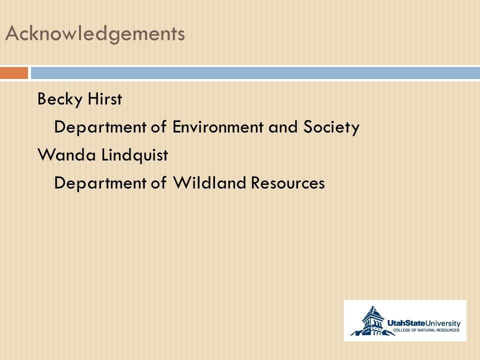 Acknowledgements Becky Hirst Department of Environment and Society Wanda Lindquist Department of Wildland Resources