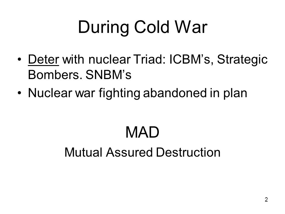 2 During Cold War Deter with nuclear Triad: ICBM's, Strategic Bombers.