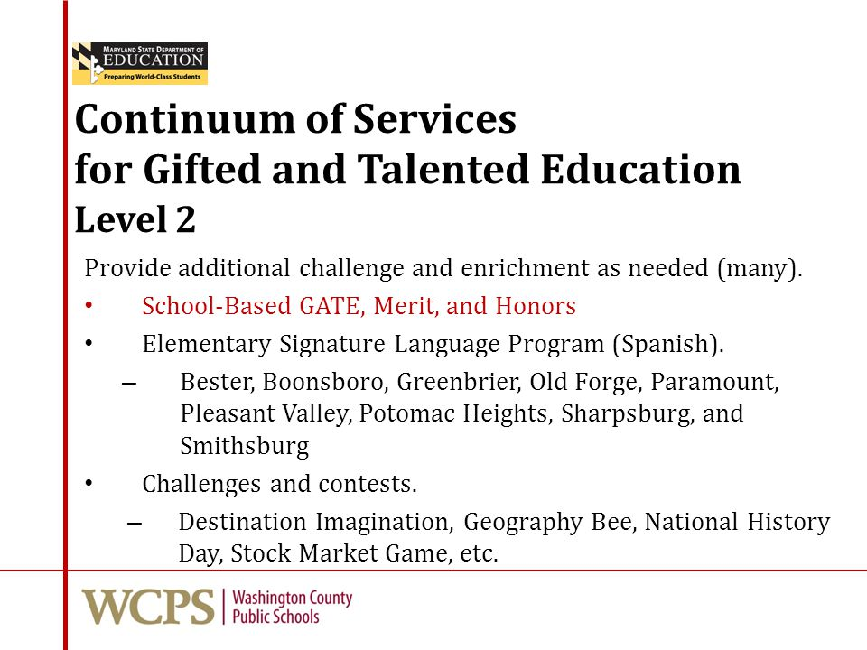 Continuum of Services for Gifted and Talented Education Level 2 Provide additional challenge and enrichment as needed (many).
