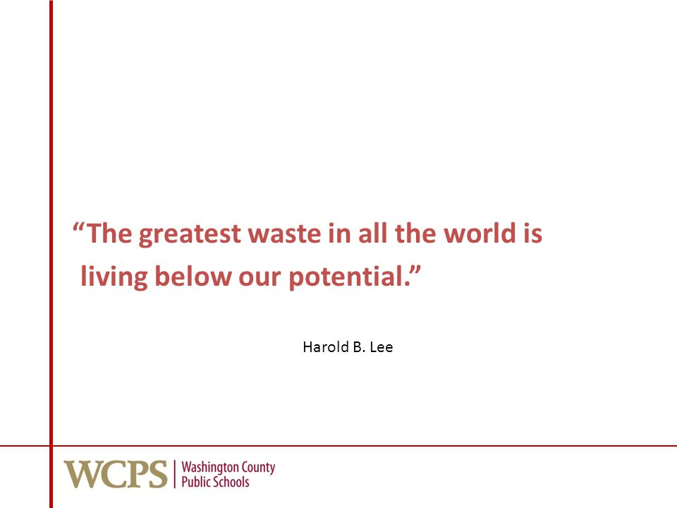 The greatest waste in all the world is living below our potential. Harold B. Lee