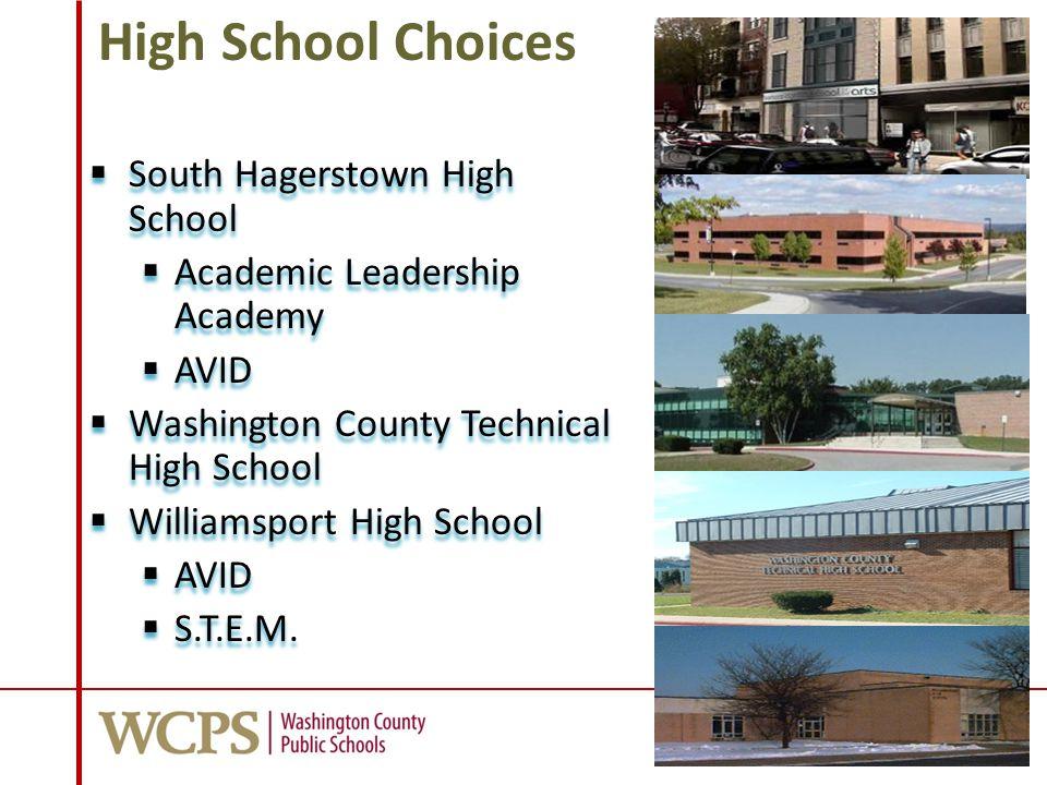 High School Choices  South Hagerstown High School  Academic Leadership Academy  AVID  Washington County Technical High School  Williamsport High School  AVID  S.T.E.M.