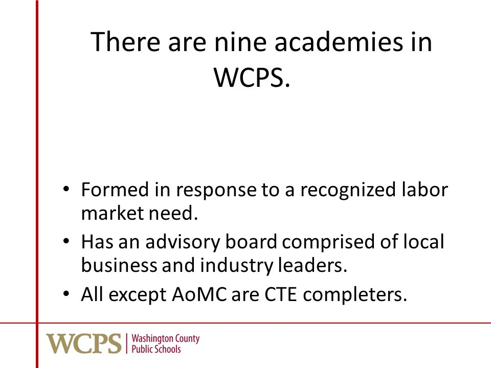 There are nine academies in WCPS. Formed in response to a recognized labor market need.