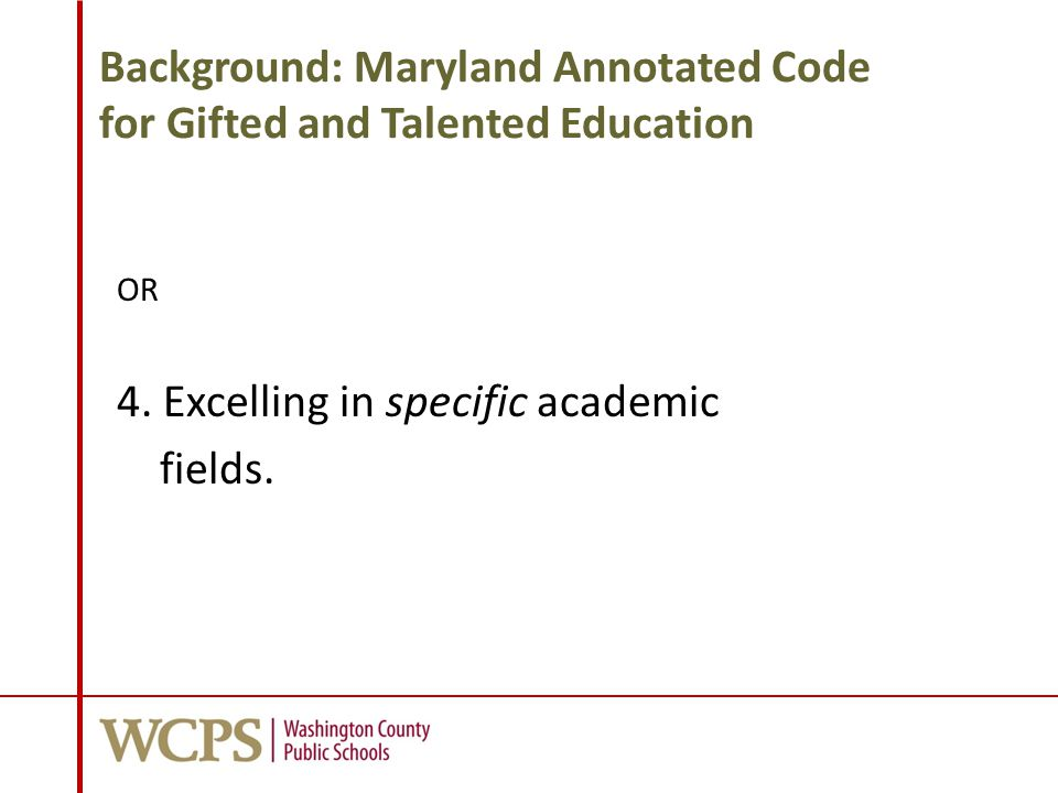 Maryland Annotated Code: Continued The General Assembly finds that: 1.A gifted and talented student needs different services beyond those normally provided by the regular school program in order to develop the student s potential.