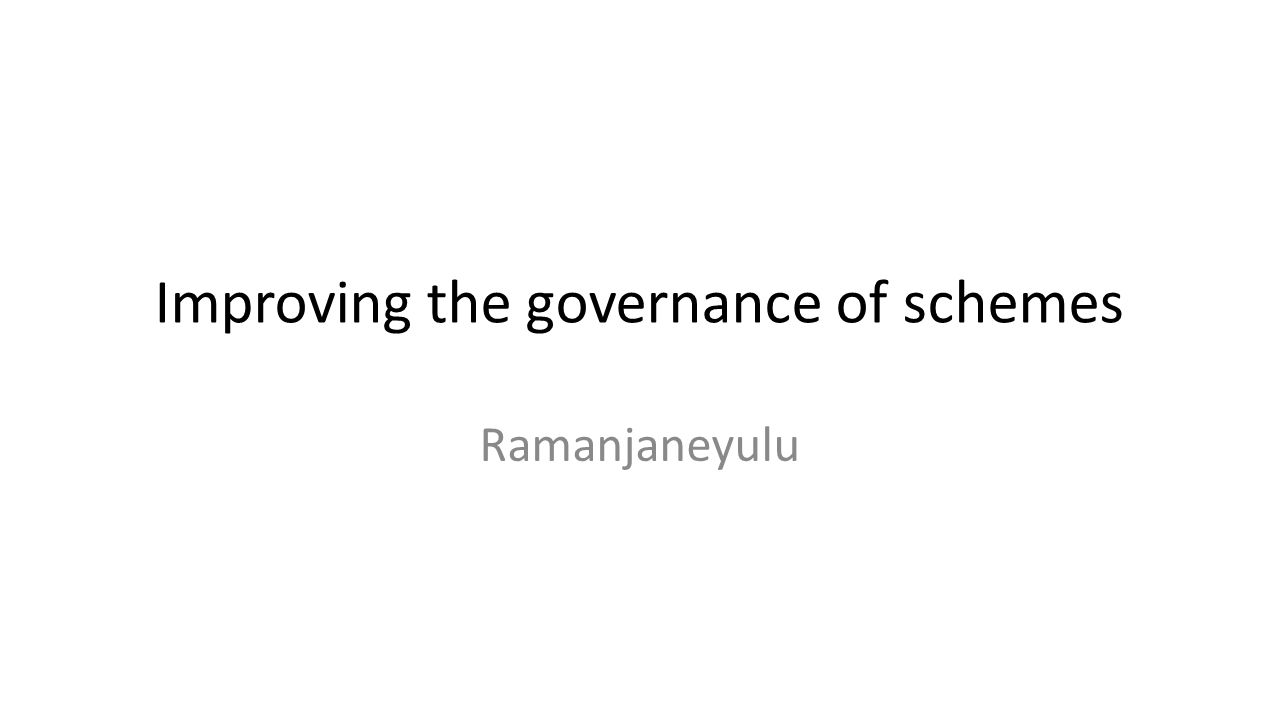 Improving the governance of schemes Ramanjaneyulu