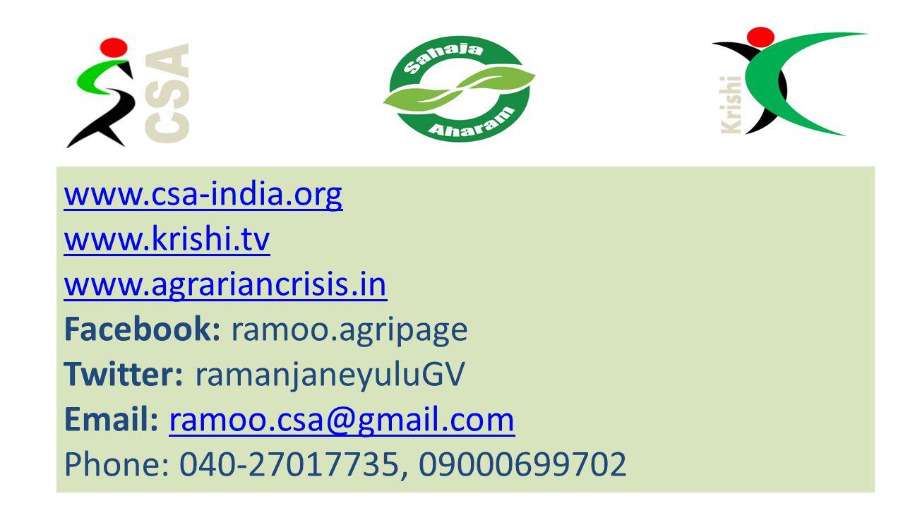www.csa-india.org www.krishi.tv www.agrariancrisis.in Facebook: ramoo.agripage Twitter: ramanjaneyuluGV Email: ramoo.csa@gmail.comramoo.csa@gmail.com Phone: 040-27017735, 09000699702