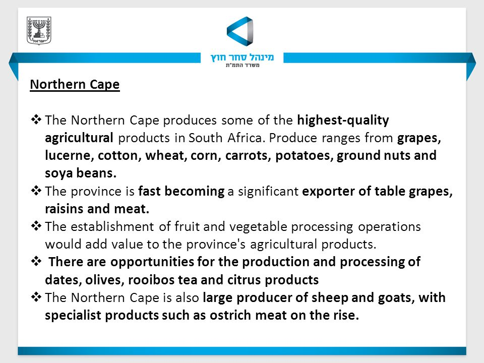 Northern Cape  The Northern Cape produces some of the highest-quality agricultural products in South Africa.