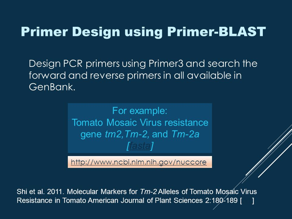 Primer Design using Primer-BLAST Design PCR primers using Primer3 and search the forward and reverse primers in all available in GenBank. Shi et al. 2