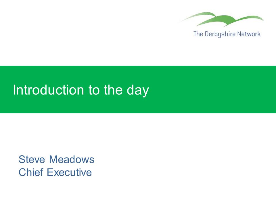 Introduction to the day Steve Meadows Chief Executive