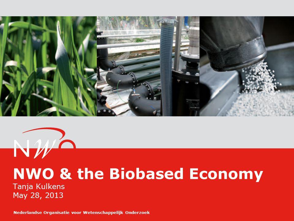 Nederlandse Organisatie voor Wetenschappelijk Onderzoek NWO & the Biobased Economy Tanja Kulkens May 28, 2013