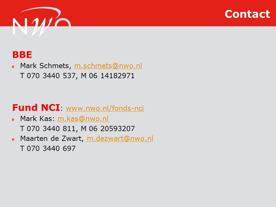 BBE Mark Schmets, m.schmets@nwo.nlm.schmets@nwo.nl T 070 3440 537, M 06 14182971 Fund NCI : www.nwo.nl/fonds-nciwww.nwo.nl/fonds-nci Mark Kas: m.kas@nwo.nlm.kas@nwo.nl T 070 3440 811, M 06 20593207 Maarten de Zwart, m.dezwart@nwo.nlm.dezwart@nwo.nl T 070 3440 697 Contact