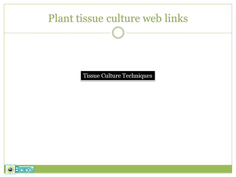 Plant tissue culture web links Tissue Culture Techniques