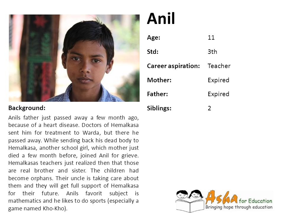 Anil Background: Anils father just passed away a few month ago, because of a heart disease. Doctors of Hemalkasa sent him for treatment to Warda, but