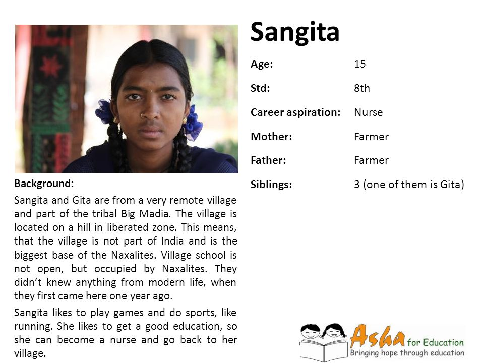 Sangita Background: Sangita and Gita are from a very remote village and part of the tribal Big Madia. The village is located on a hill in liberated zo