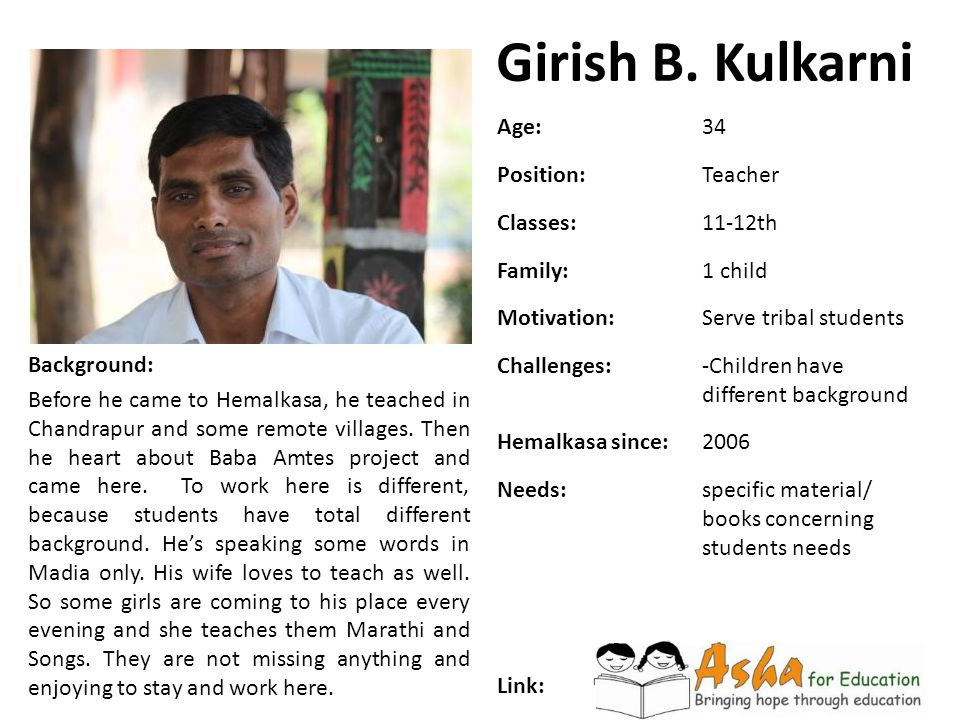 Girish B. Kulkarni Background: Before he came to Hemalkasa, he teached in Chandrapur and some remote villages. Then he heart about Baba Amtes project