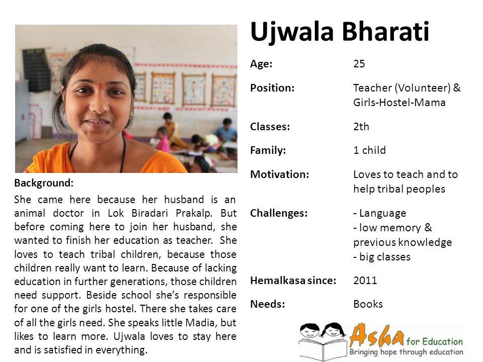 Ujwala Bharati Background: She came here because her husband is an animal doctor in Lok Biradari Prakalp. But before coming here to join her husband,