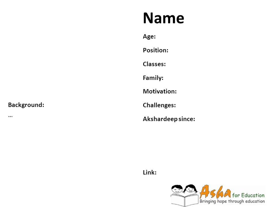Name Background: … Age: Position: Classes: Family: Motivation: Challenges: Akshardeep since: Link: