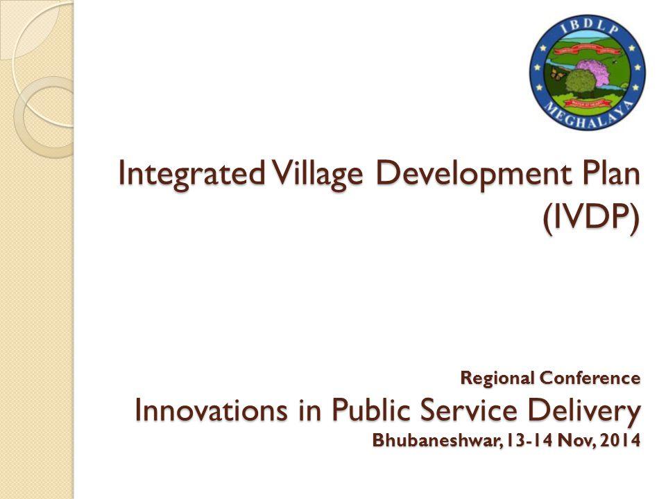 Integrated Village Development Plan (IVDP) Regional Conference Innovations in Public Service Delivery Bhubaneshwar, 13-14 Nov, 2014